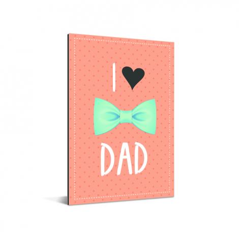 Vaderdag - I love dad met strik Aluminium